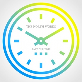 THE NORTH WORKS - TAKE OUR TIME